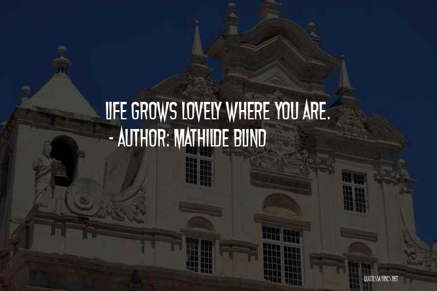 Life Grows Quotes By Mathilde Blind