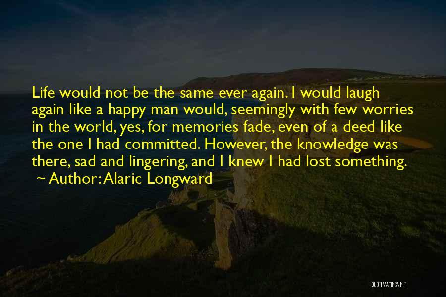 Life Happy And Sad Quotes By Alaric Longward