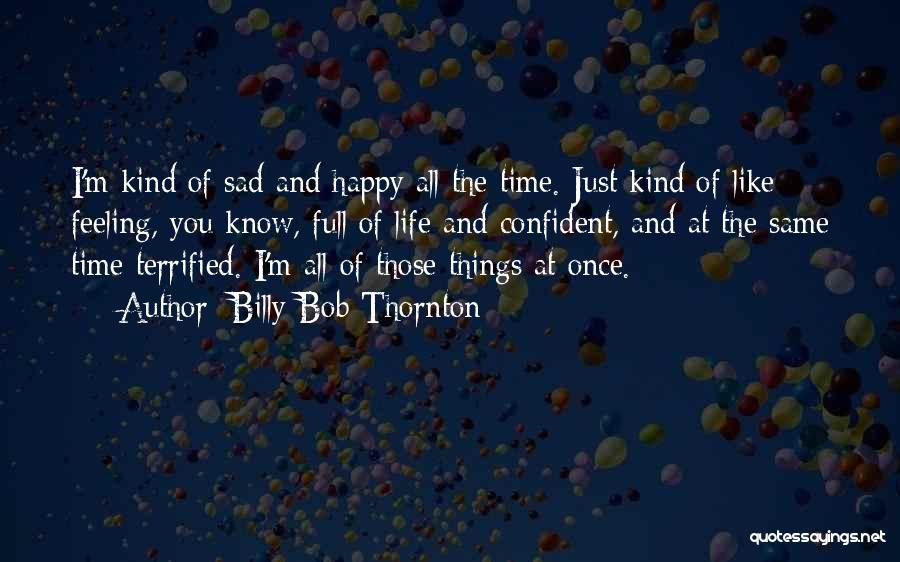 Life Happy And Sad Quotes By Billy Bob Thornton