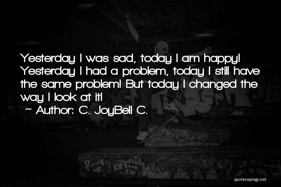 Life Happy And Sad Quotes By C. JoyBell C.