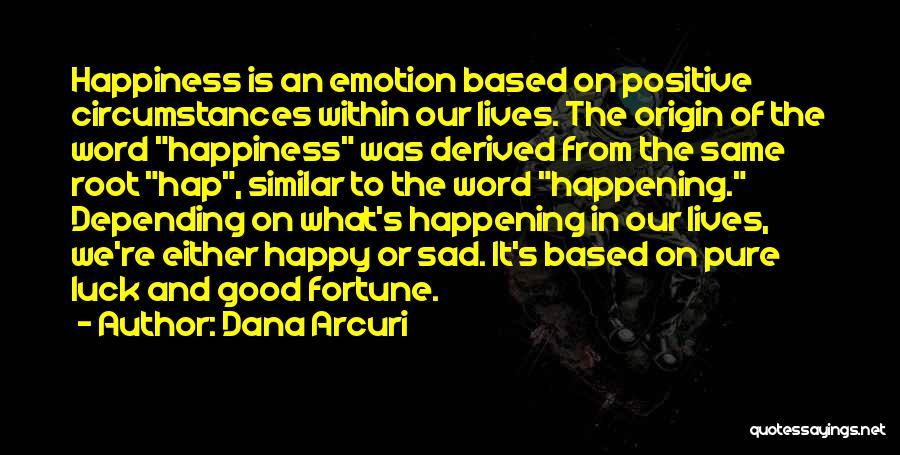 Life Happy And Sad Quotes By Dana Arcuri