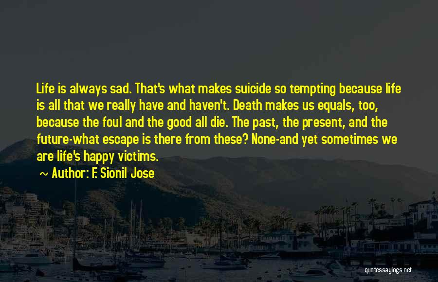 Life Happy And Sad Quotes By F. Sionil Jose