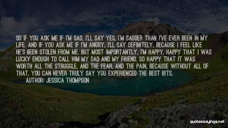 Life Happy And Sad Quotes By Jessica Thompson