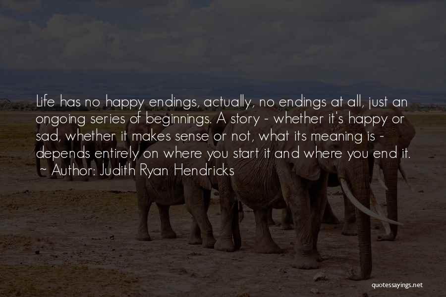 Life Happy And Sad Quotes By Judith Ryan Hendricks