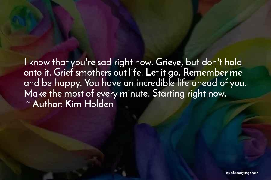 Life Happy And Sad Quotes By Kim Holden