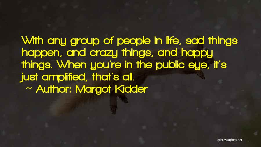 Life Happy And Sad Quotes By Margot Kidder