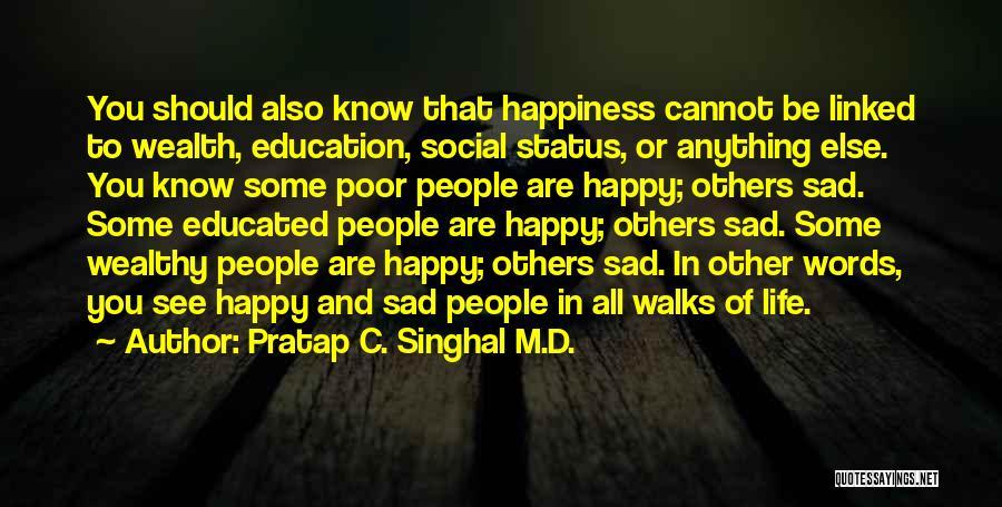 Life Happy And Sad Quotes By Pratap C. Singhal M.D.