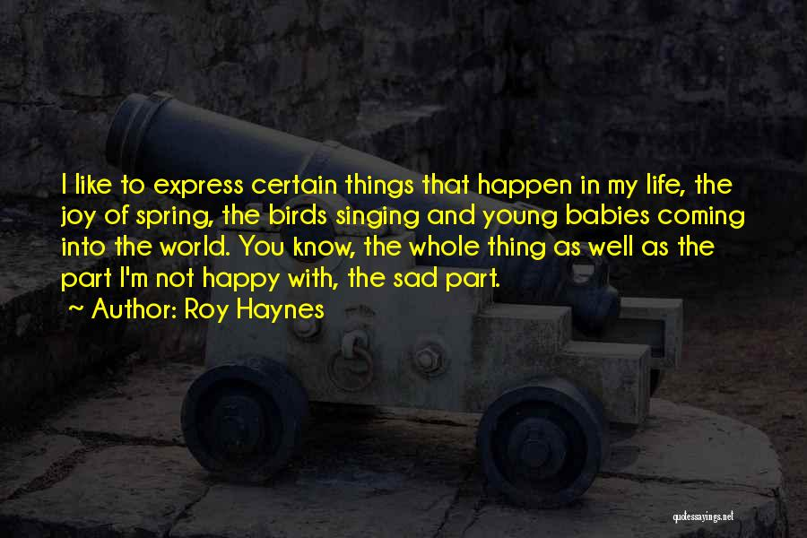 Life Happy And Sad Quotes By Roy Haynes