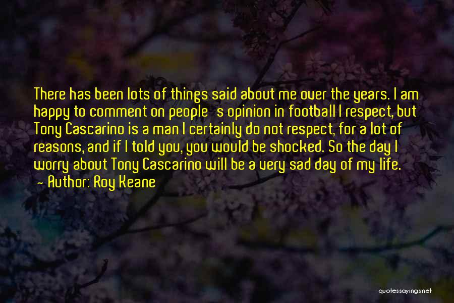 Life Happy And Sad Quotes By Roy Keane