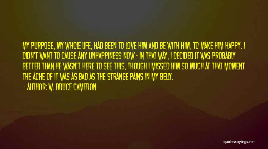 Life Happy And Sad Quotes By W. Bruce Cameron