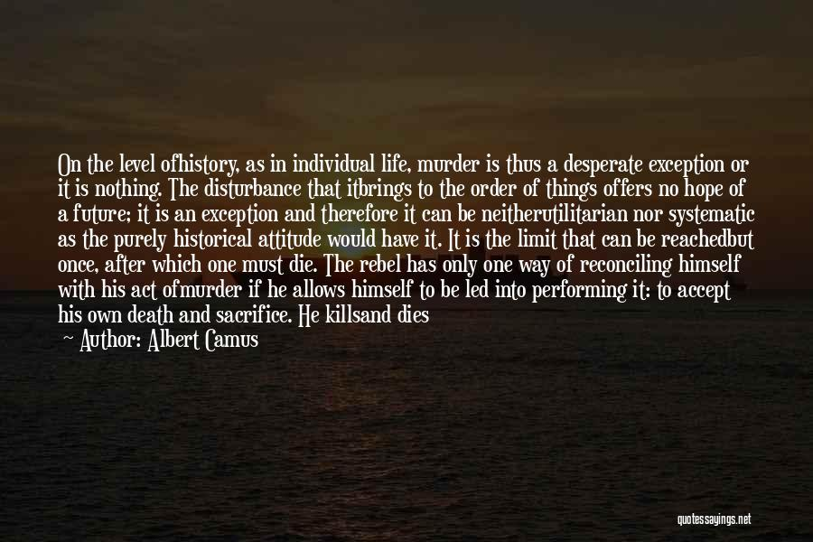 Life Has No Limit Quotes By Albert Camus