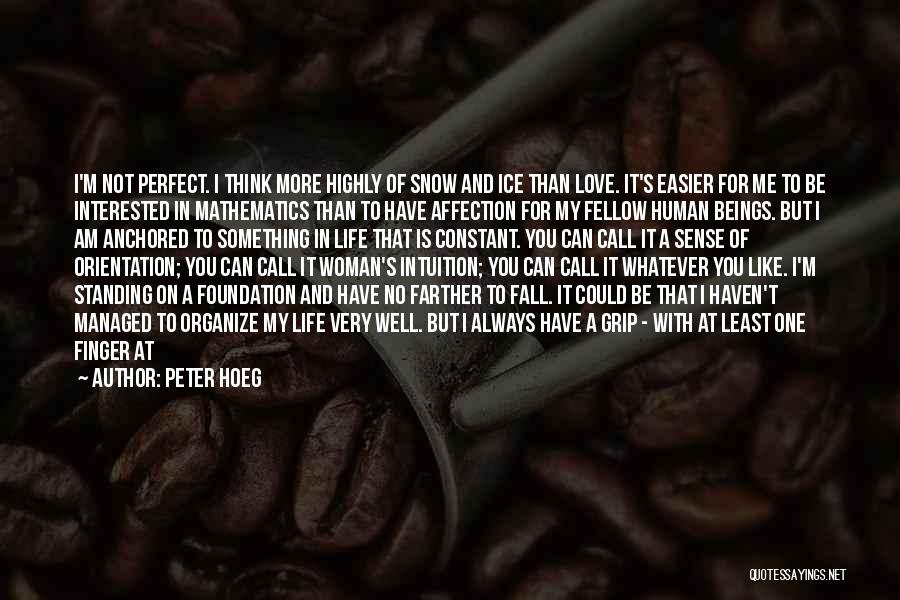 Life Has No Limit Quotes By Peter Hoeg