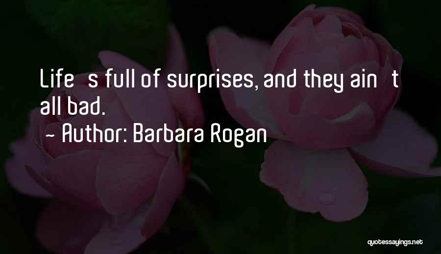 Life If Full Of Surprises Quotes By Barbara Rogan