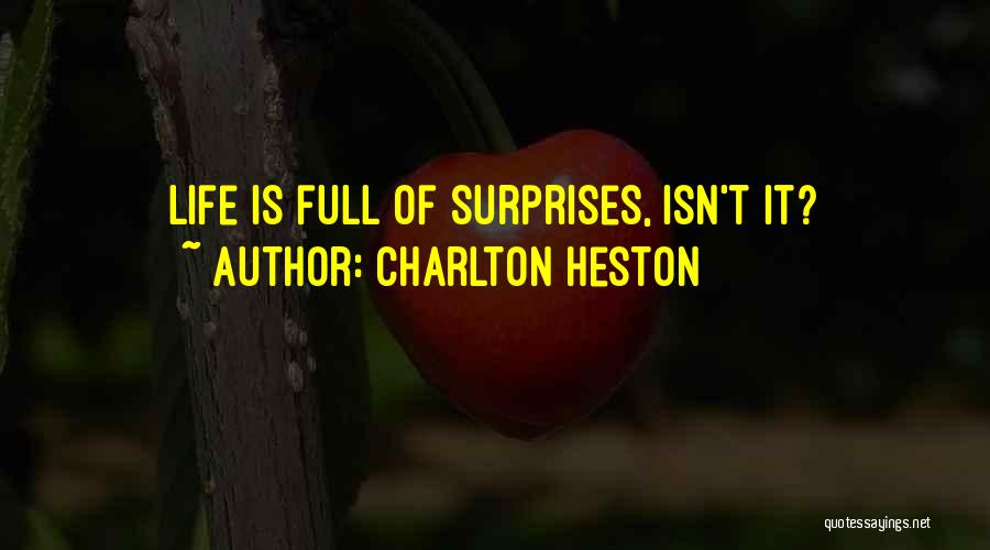 Life If Full Of Surprises Quotes By Charlton Heston