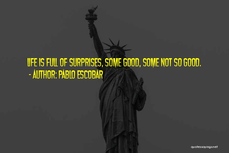 Life If Full Of Surprises Quotes By Pablo Escobar