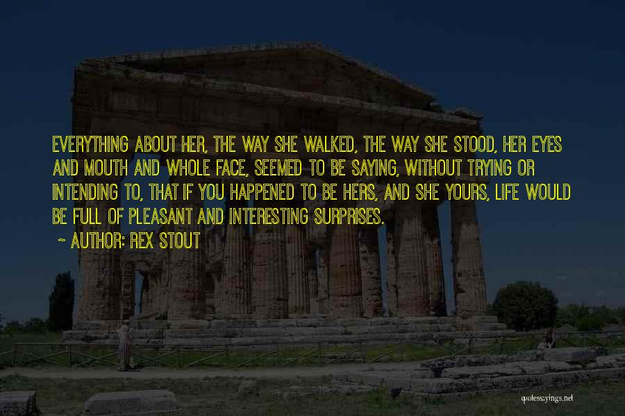 Life If Full Of Surprises Quotes By Rex Stout