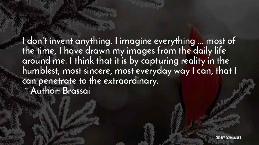 Life Images Quotes By Brassai