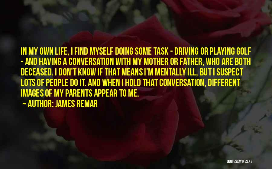 Life Images Quotes By James Remar