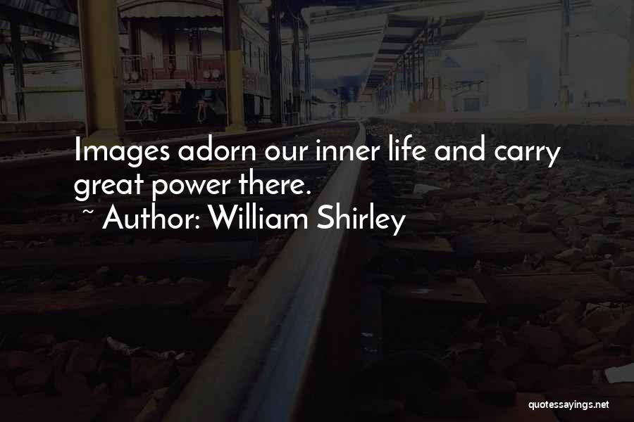 Life Images Quotes By William Shirley