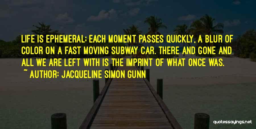Life Imprint Quotes By Jacqueline Simon Gunn