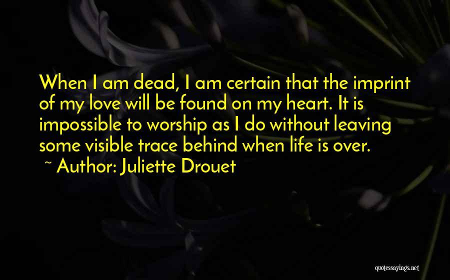 Life Imprint Quotes By Juliette Drouet