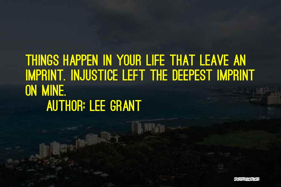 Life Imprint Quotes By Lee Grant