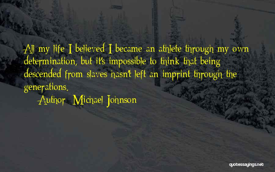 Life Imprint Quotes By Michael Johnson