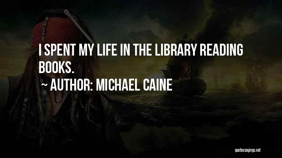 Life In Books Quotes By Michael Caine