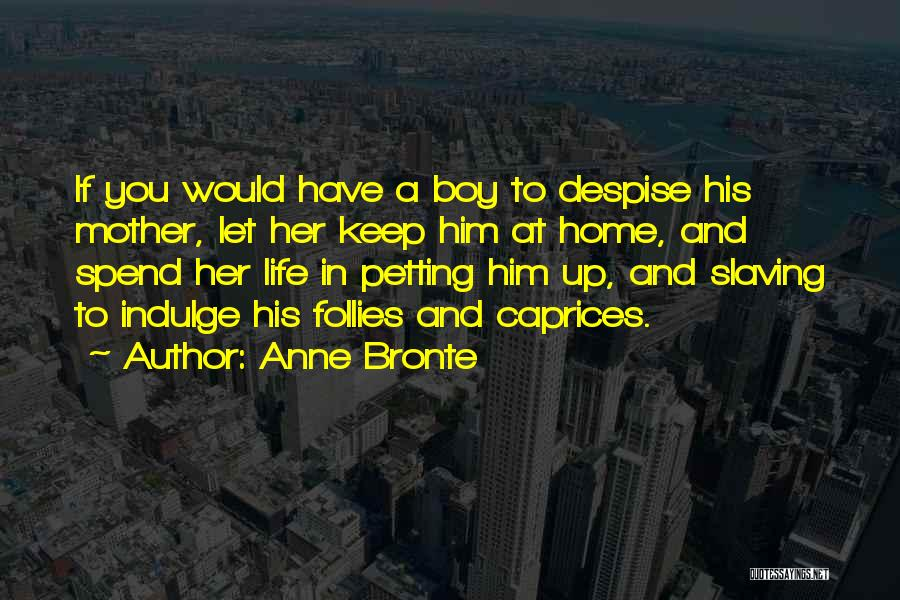 Life Indulgence Quotes By Anne Bronte