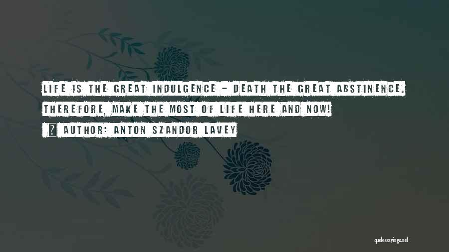 Life Indulgence Quotes By Anton Szandor LaVey