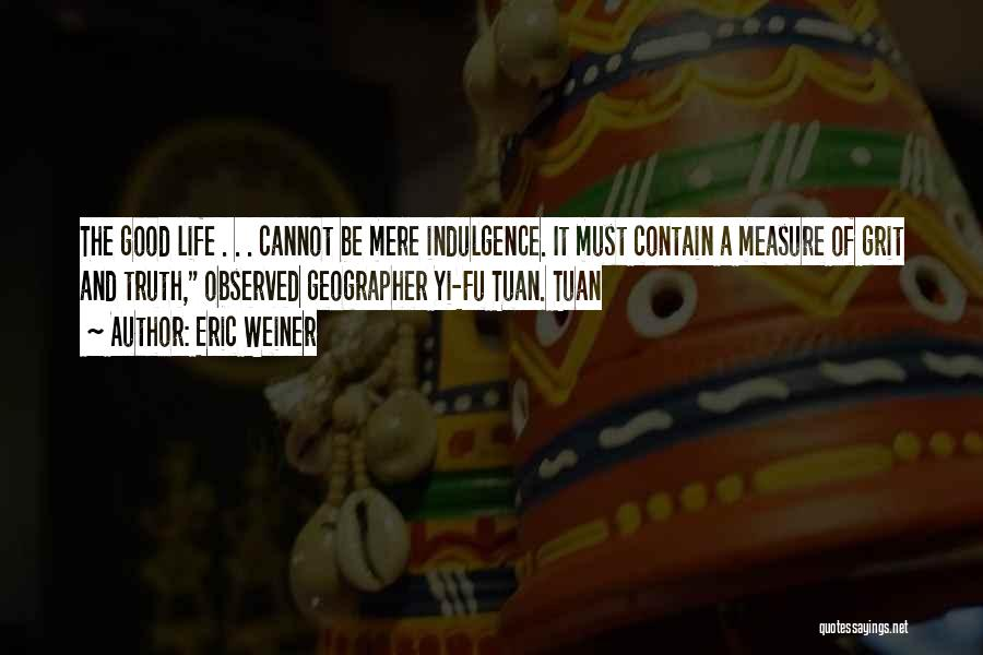 Life Indulgence Quotes By Eric Weiner