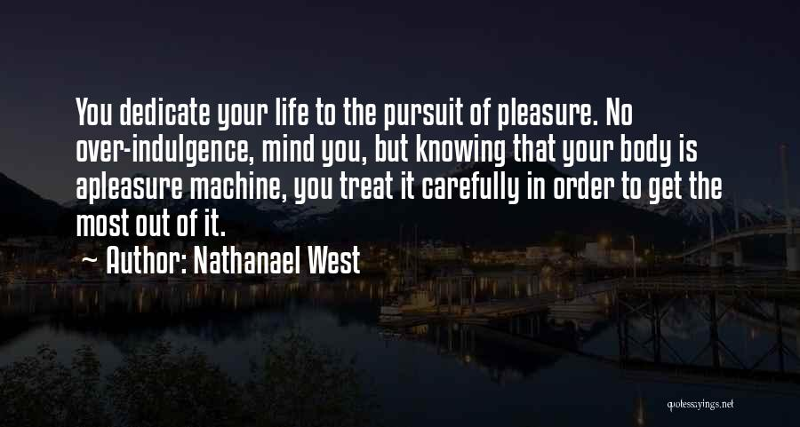 Life Indulgence Quotes By Nathanael West