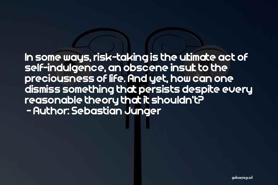 Life Indulgence Quotes By Sebastian Junger