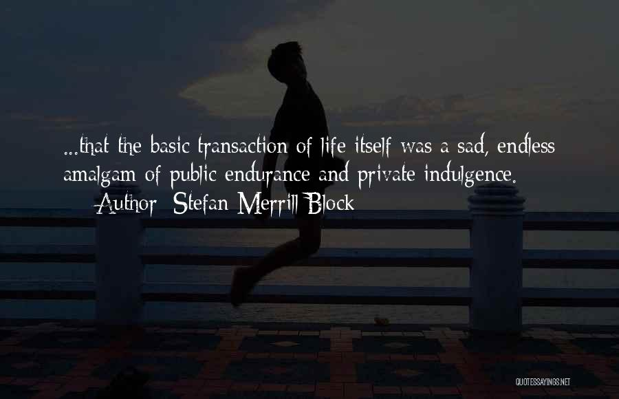 Life Indulgence Quotes By Stefan Merrill Block
