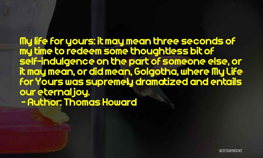 Life Indulgence Quotes By Thomas Howard