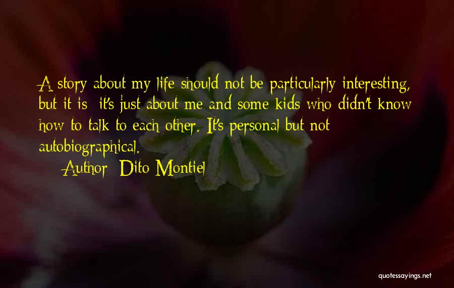 Life Is About Me Quotes By Dito Montiel