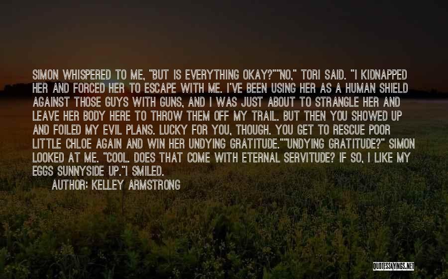 Life Is About Me Quotes By Kelley Armstrong