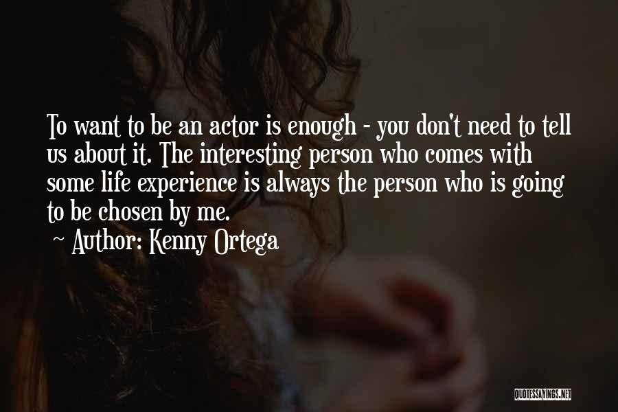 Life Is About Me Quotes By Kenny Ortega