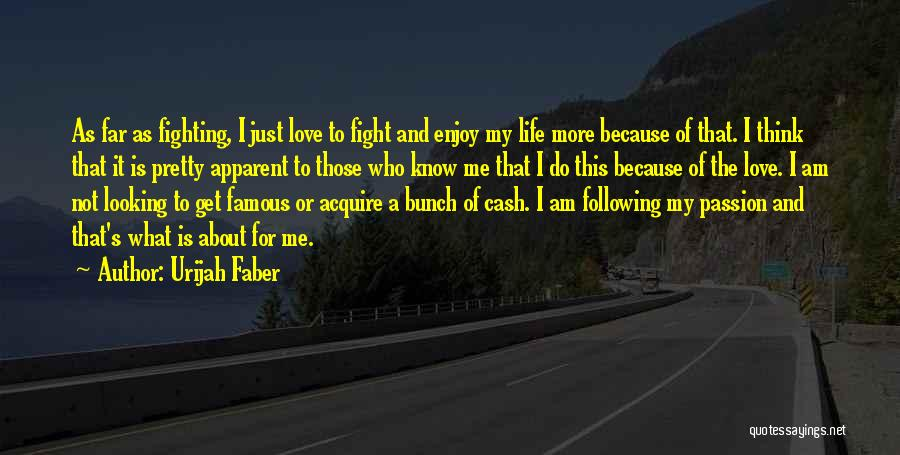 Life Is About Me Quotes By Urijah Faber