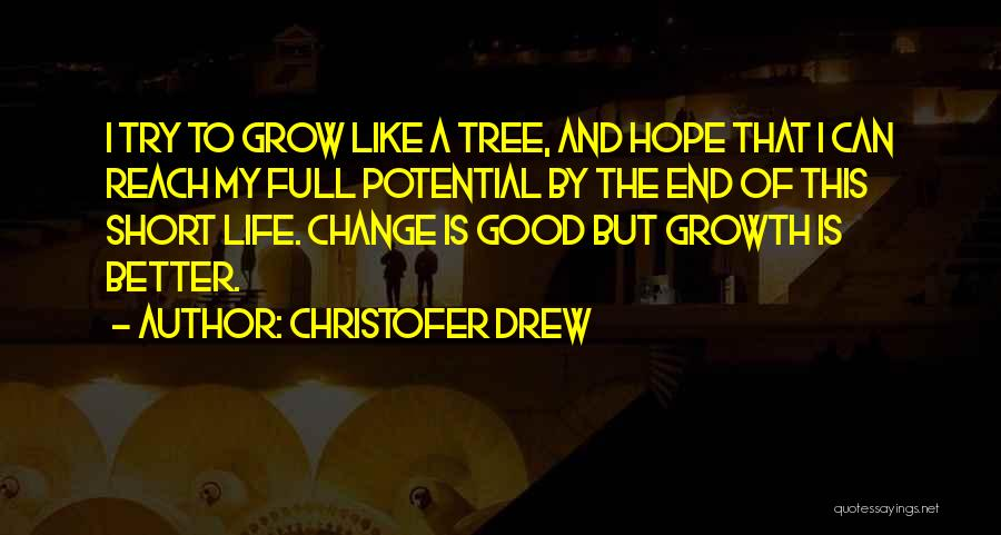 Life Is Full Of Change Quotes By Christofer Drew