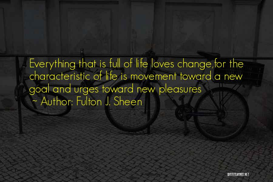 Life Is Full Of Change Quotes By Fulton J. Sheen