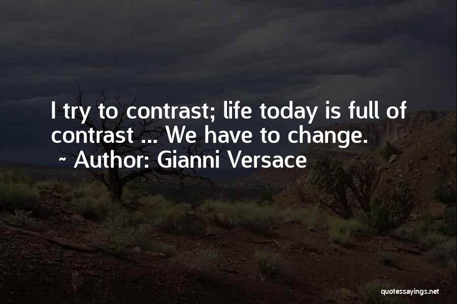 Life Is Full Of Change Quotes By Gianni Versace