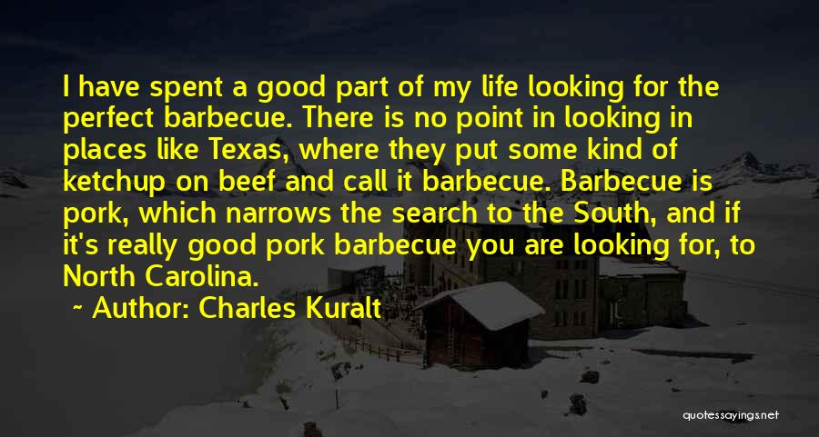 Life Is Good Search Quotes By Charles Kuralt