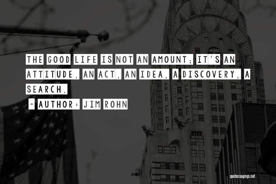 Life Is Good Search Quotes By Jim Rohn