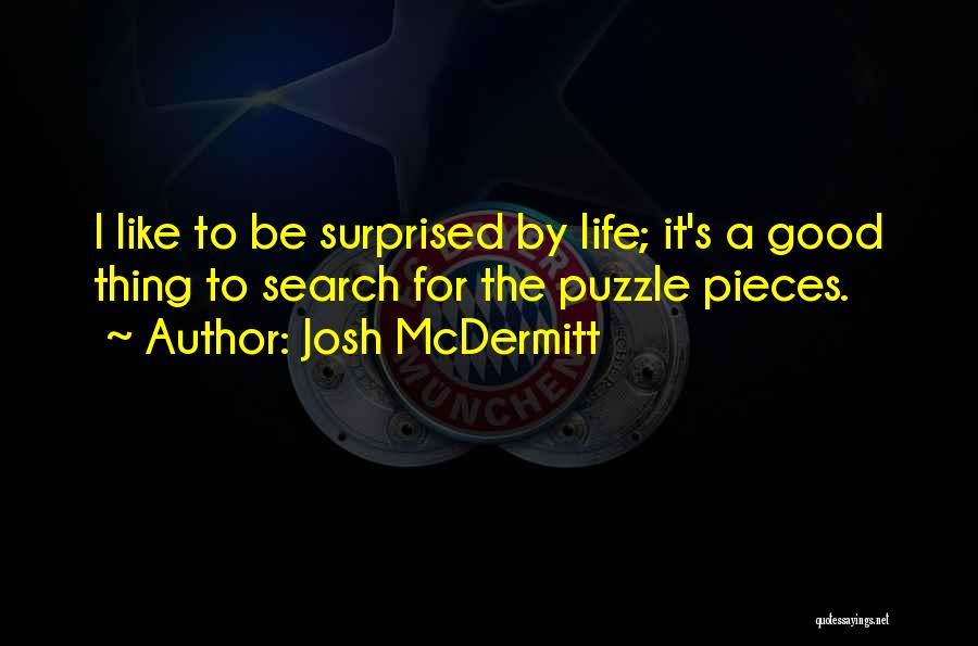 Life Is Good Search Quotes By Josh McDermitt