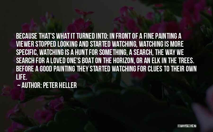 Life Is Good Search Quotes By Peter Heller