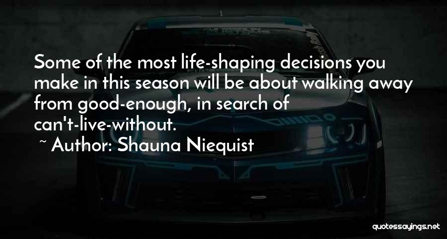 Life Is Good Search Quotes By Shauna Niequist