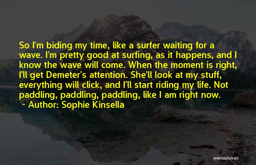 Life Is Good Search Quotes By Sophie Kinsella