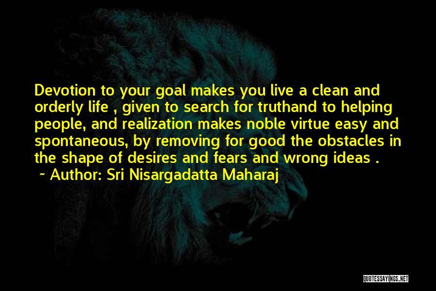 Life Is Good Search Quotes By Sri Nisargadatta Maharaj