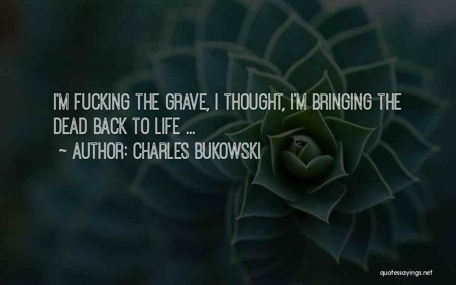 Life Is Hell Without You Quotes By Charles Bukowski